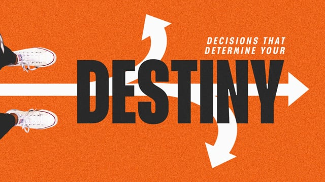 Your Destiny Is Determined by Your Decisions